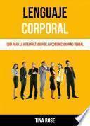Lenguaje Corporal: Guía Para La Interpretación De La Comunicación No Verbal