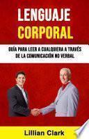Lenguaje Corporal: Guía Para Leer A Cualquiera A Través De La Comunicación No Verbal