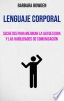 Lenguaje Corporal: Secretos Para Mejorar La Autoestima Y Las Habilidades De Comunicación.