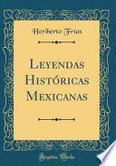 Leyendas Históricas Mexicanas (Classic Reprint)