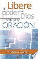 Libere el Poder de Dios a Traves de la Oracion