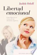Libertad Emocional: Como Dejar de Ser Victima de las Emociones Negativas = Emotional Freedom