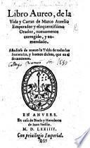 Libro Aureo, de la vida y cartas de Marco Aurelio ... nueuamente corregido y enmendado, etc