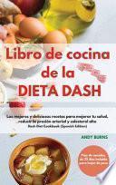 Libro de cocina de la DIETA DASH -Dash Diet Cookbook (Spanish Edition): Las mejores y deliciosas recetas para mejorar tu salud, reducir la presión art