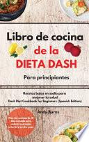 Libro de cocina de la DIETA DASH para principiantes-Dash Diet Cookbook for Beginners (Spanish Edition)