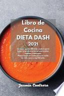 Libro de Cocina DIETA DASH 2021: La mejor guía y libro de costura para bajar la presión arterial con recetas rápidas y sabrosas. Platos bajos en sodio