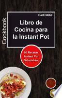 Libro de Cocina para la Instant Pot: 50 Recetas Instant Pot Saludables