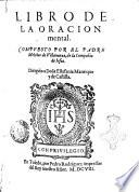 Libro de la oracion mental. Compuesto por el padre Melchor de Villanueua, de la Compañia de Iesus