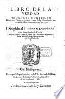 Libro de la Verdad, donde se contienen Dozientos Dialogos ... sobre la conversion del pecador. G.L.