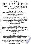 Libro de las siete palabras, que Christo N. S. hablo en la cruz (etc.)