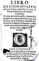 Libro de Lucio Apuleyo, del Asno de oro, repartido en onze libros, y traduzido en romance castellano. es obra de mucho gusto y prouecho, ... y deba xo de cuentos donosos, ensena a huyr de los vicios, y seguir la virtud