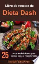 Libro de recetas de Dieta Dash: 25 recetas deliciosas para perder peso e hipertensión