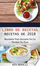 Libro de recetas: Recetas de 2018: Recetario para iniciarse en la pérdida de peso