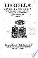 Libro llamado El cortesano [de Baltasar castellon] traduzido agora nueuamente en nuestro vulgar castelleno por Boscan
