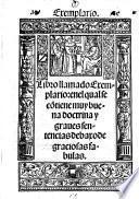 Libro llamado Exemplario: en el qual se co[n]tiene muy buena doctrina y graues sentencias debaxo de graciosas fabulas