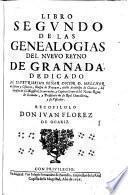 Libro segundo de las geneaologias del Nueuo Reyno de Granada ...