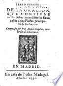 LIBRO TERCERO DE LA ORACION, QVE CONTIENE las Consideraciones sobre los Euangelios de todas las Fiestas principales de los Santos
