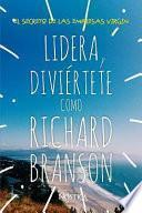 Lidera Y Diviértete Como Richard Branson: El Secreto de Las Empresas Virgin