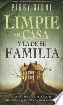 Limpie Su Casa y La de Su Familia - Pocket Book: Como Liberar Su Casa y Su Familia de La Influencia Demoniaca y La Opresion Generacional