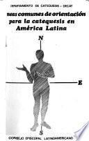 Lineas comunes de orientación para la catequesis en América Latina