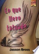 Lo que llevo tatuado
