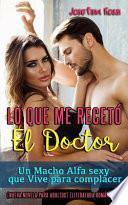 Lo Que Me Recetó El Doctor: Un Macho Alfa Sexy Que Vive Para Complacer (Nueva Novela Para Adultos) (Literatura Romántica)
