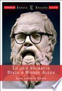 Lo que Sócrates diría a Woody Allen