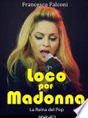 Loco por Madonna. La Reina del Pop