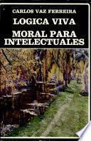 Lógica viva ; Moral para intelectuales
