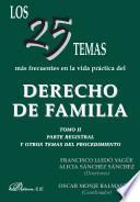 Los 25 temas más frecuentes en la vida práctica del derecho de familia. Tomo II. Parte registral y otros temas del procedimiento.