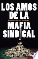 Los amos de la mafia sindical