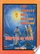 Los Angeles del Destino Humano, Vol. 1: Morir Si Es Vivir!