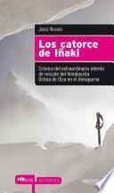 Los catorce de Iñaki. Crónica del extraordinario intento de rescate del himalayista Ochoa de Olza en el Annapurna