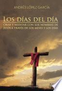 Los días del Día. Orar y meditar con los nombres de Jesús a través de los meses y los días