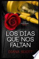 Los Días Que Nos Faltan: Con +de 100.000 Lectores Diana Scott Regresa Con Una Novela Romántica, Cargada de Erotismo.