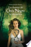 Los Dominios Del Onix Negro. la Elevacion