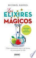 Los elixires mágicos : cómo mantenerse sano y en forma sin amargarse la vida