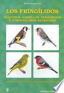 Los fringílidos. Jilgueros, pardillos, verderones y otros pájaros silvestres