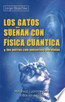 Los gatos sueñan con física cuántica y los perros con universos paralelos