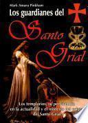 Los guardianes del Santo Grial: Los Templarios, su supervivencia en la actualidad y el misterio del origen del Santo Grial