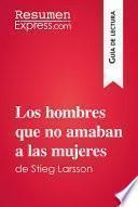 Los hombres que no amaban a las mujeres de Stieg Larsson (Guía de lectura)