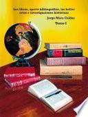 Los libros, aporte bibliográfico, las bellas artes e investigaciones históricas - Tomo I