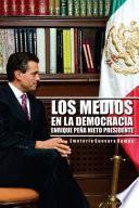 Los Medios en la Democracia Enrique Peña Nieto Presidente