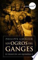 Los ogros del Ganges (El siglo de las quimeras I)