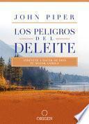Los Peligros del Deleite: Atrévete a Hacer de Dios Tu Mayor Anhelo / Dangerous Duty of Delight