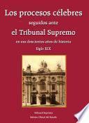 Los procesos célebres seguidos ante el Tribunal Supremo en sus doscientos años de historia (siglo XIX)