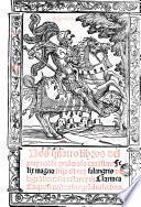 Los Quatro libros del muy noble et valeroso cauallero Felix Magno, hijo d[e]l rey Falangris de la Gra[n] Bretaña et d[e] la reyna Clarinea