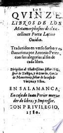Los Quinze libros de los Metamorphoseos ... Traduzidos en verso suelto y octaua rima por Antonio Perez con sus alegorias al fin de cada libro
