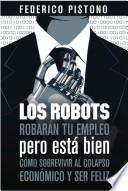 Los robots robarán tu empleo pero está bien