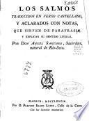 Los Salmos traducidos en verso castellano y aclarados con notas que sirven de parafrasis y explican su sentido literal